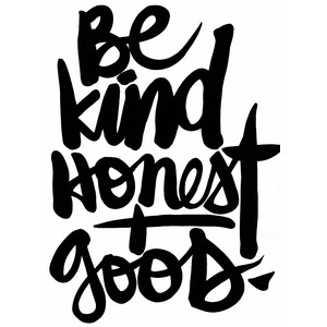 be kind honest + good