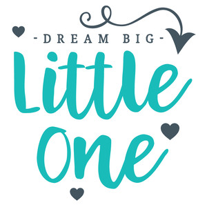 dream big little one quote