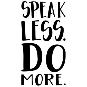 speak less, do more