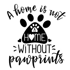 a home is not a home with paw prints