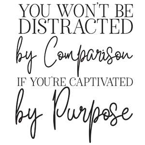 you won't be distracted by comparison quote