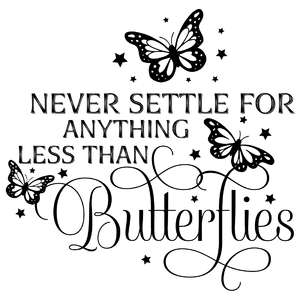 never settle for anything less than butterflies quote