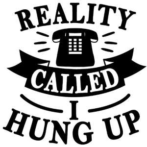 reality called i hung up