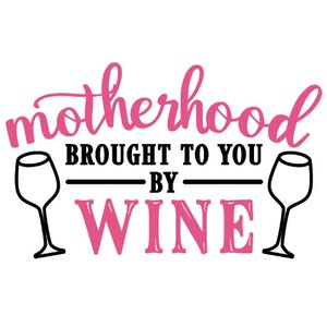 motherhood brought to you by wine