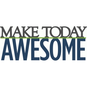 make today awesome phrase