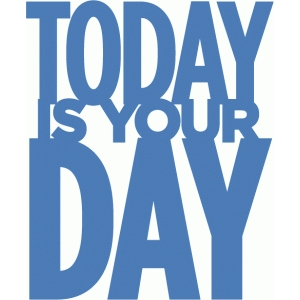 today is your day - phrase