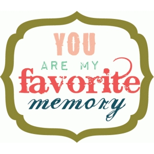 you are my favorite memory