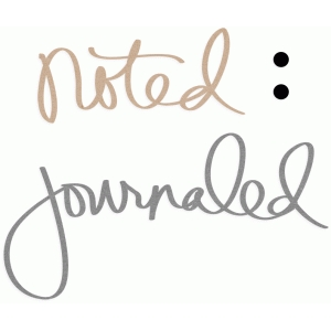 noted & journaled