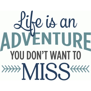 life is an adventure phrase