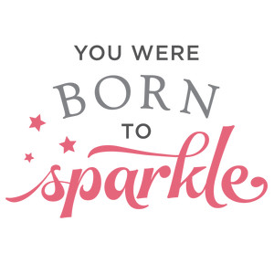 you were born to sparkle phrase