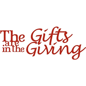 gifts are in the giving phrase