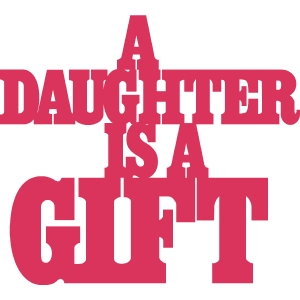 a daughter is a gift phrase