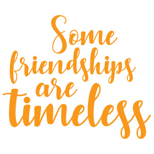 some friendships are timesless