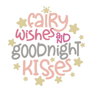 fairy wishes and goodnight kisses