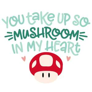 take up so mushroom in my heart