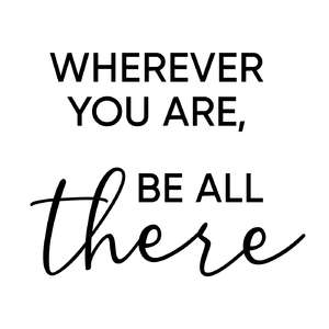 wherever you are, be all there phrase