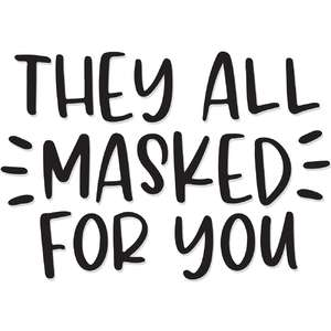 they all masked for you