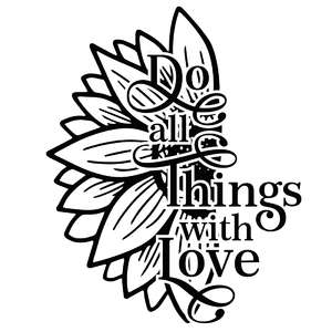 do all things with love sunflower quote