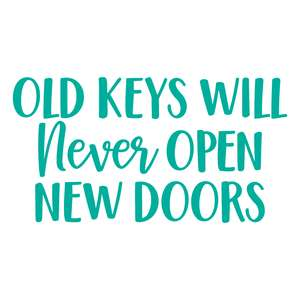 old keys will never open new doors