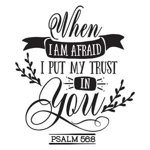 when i am afraid, i put my trust in you