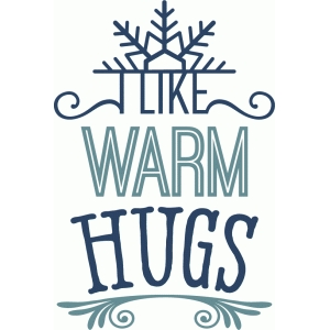 i like warm hugs - phrase