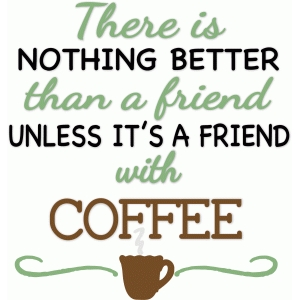 friend with coffee phrase