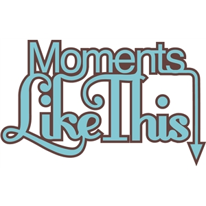 'moments like this' word phrase