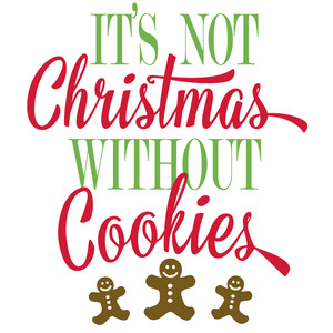 it's not christmas without cookies