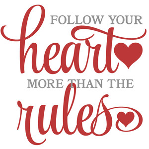 follow your heart more than the rules