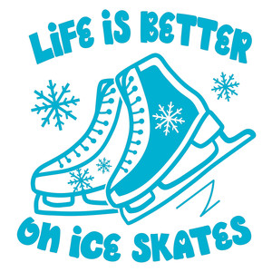 life is better on ice skates