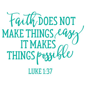 faith doesn't make things easy it makes things possible