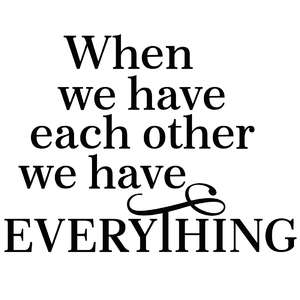 when we have each other quote
