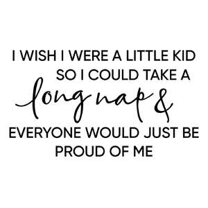 i wish i were a little kid - long nap phrase