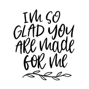 i am so glad you are made for me love quote