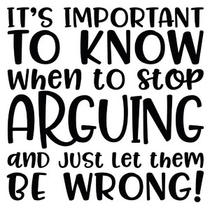 it's important to know when to stop arguing