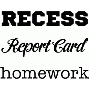 recess, report card and homework