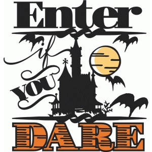 enter if you dare phrase