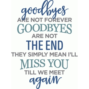 goodbyes are not forever phrase