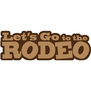 lets go to the rodeo