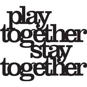 'play together stay together' phrase