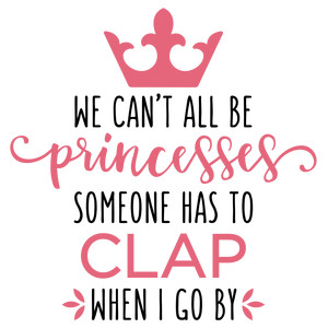 we can't all be princesses phrase