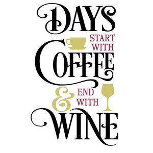 start with coffee end with wine
