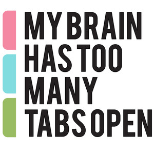 my brain has too many tabs open quote
