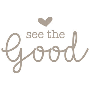 see the good