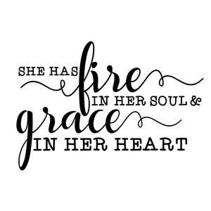 she has fire in her soul and grace in her heart