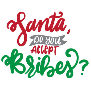 santa, do you accept bribes?