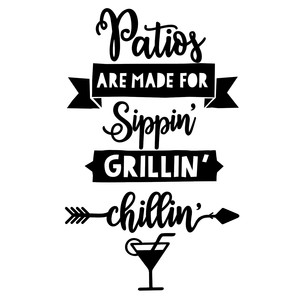 patios are made for sippin, grillin, chillin