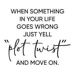 when something in your life goes wrong - plot twist phrase