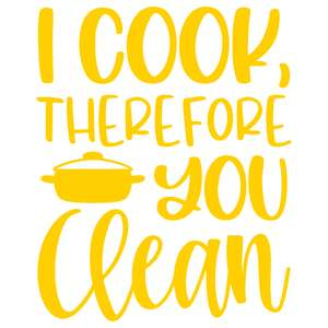 i cook therefore you clean
