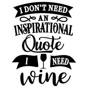 don't need inspirational quote need wine